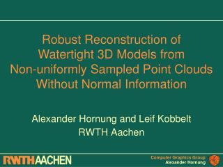 Alexander Hornung and Leif Kobbelt RWTH Aachen