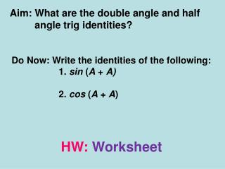 Aim: What are the double angle and half           angle trig identities?