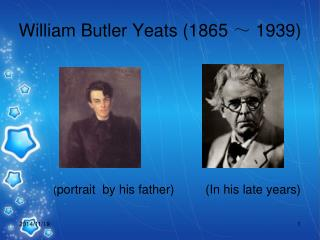 William Butler Yeats (1865  ~  1939)