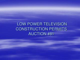 LOW POWER TELEVISION CONSTRUCTION PERMITS AUCTION #81