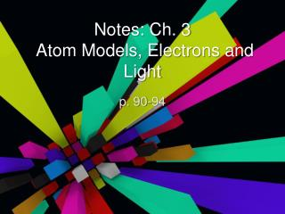 Notes: Ch. 3   Atom Models, Electrons and Light