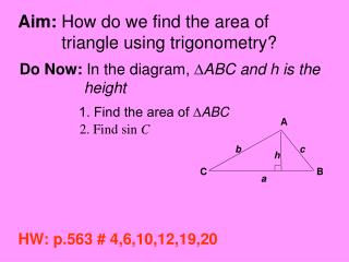 Aim:  How do we find the area of           triangle using trigonometry?