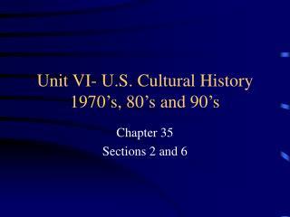 Unit VI- U.S. Cultural History 1970's, 80's and 90's