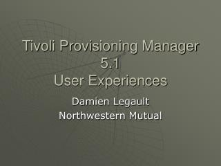 Tivoli Provisioning Manager 5.1 User Experiences