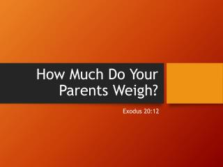 How Much Do Your Parents Weigh?