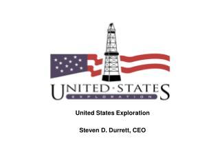 United States Exploration Steven D. Durrett, CEO
