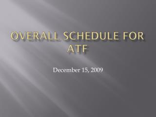 Overall schedule for ATF