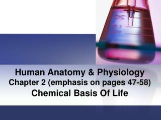 Human Anatomy & Physiology Chapter 2 (emphasis on pages 47-58)