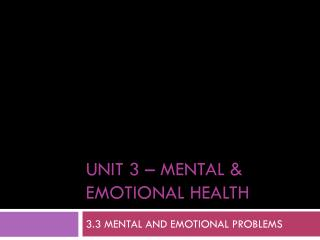 UNIT 3 � MENTAL & EMOTIONAL HEALTH