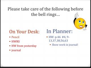Please take care of the following before the bell rings�