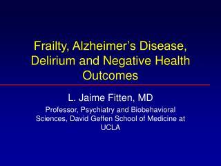 Frailty, Alzheimer's Disease, Delirium and Negative Health Outcomes