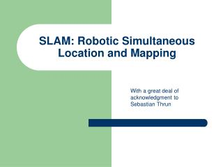 SLAM: Robotic Simultaneous Location and Mapping