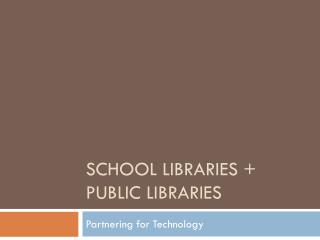 School Libraries + Public Libraries