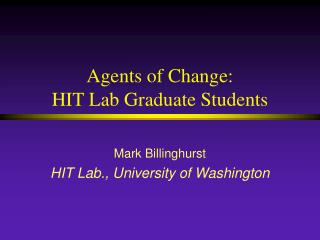 Agents of Change: HIT Lab Graduate Students