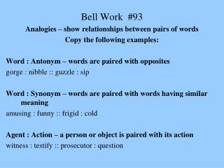Bell Work  #93 Analogies – show relationships between pairs of words Copy the following examples: