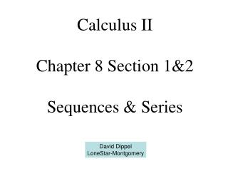 Calculus II Chapter 8 Section 1&2 Sequences & Series