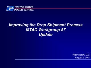 Improving the Drop Shipment Process MTAC Workgroup 87 Update