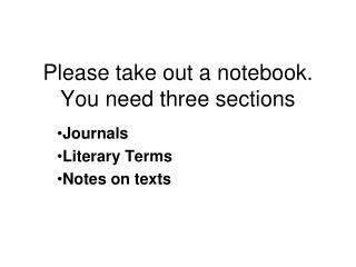 Please take out a notebook.  You need three sections