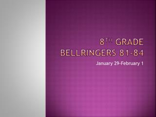 8 th  Grade  Bellringers  81-84