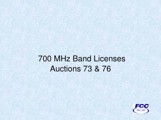 700 MHz Band Licenses Auctions 73 & 76