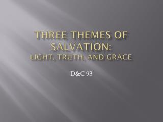 Three themes of Salvation:  Light, Truth, and Grace