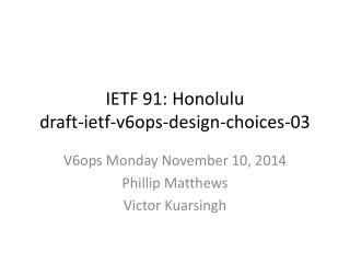 IETF 91: Honolulu draft-ietf-v6ops-design-choices-03