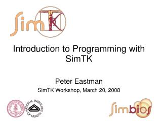 Introduction to Programming with SimTK Peter Eastman SimTK Workshop, March 20, 2008