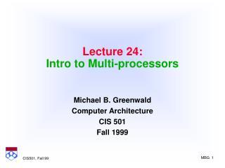 Lecture 24: Intro to Multi-processors