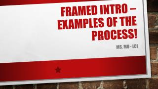 Framed intro – examples of the process!