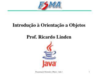 Introdu  o   Orienta  o a Objetos  Prof. Ricardo Linden