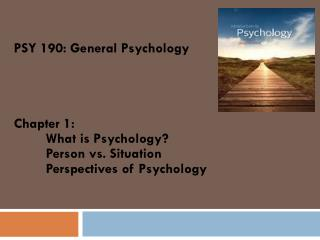 PSY 190: General  Psychology  Chapter  1: 	What  is Psychology? 	Person  vs.  Situation