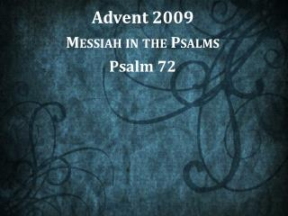 Advent 2009 Messiah in the Psalms Psalm 72