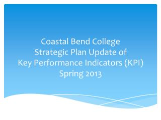 Coastal Bend College Strategic Plan Update of Key Performance Indicators (KPI) Spring 2013