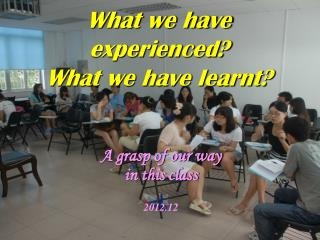What we have experienced? What we have learnt?