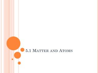 5.1 Matter and Atoms