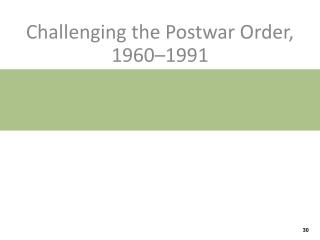 Challenging  the Postwar Order, 1960–1991