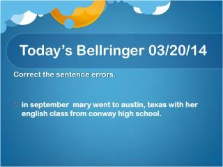 Today�s  Bellringer  03 / 20 / 14