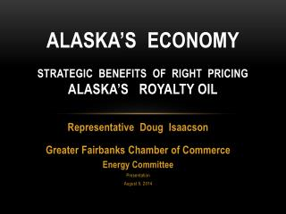Alaska's   Economy Strategic   Benefits   of  Right  Pricing  Alaska's   Royalty Oil