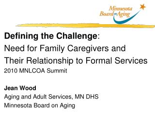 Defining the Challenge : Need for Family Caregivers and Their Relationship to Formal Services