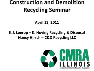 Construction and Demolition Recycling Seminar   April 13, 2011  K.J. Loerop   K. Hoving Recycling  Disposal Nancy Hirsch