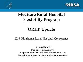 Medicare Rural Hospital Flexibility Program   ORHP Update  2010 Oklahoma Rural Hospital Conference