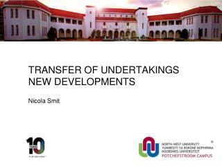 TRANSFER OF UNDERTAKINGS NEW DEVELOPMENTS