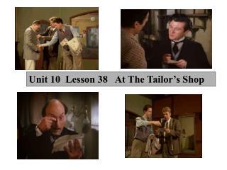 Unit 10  Lesson 38   At The Tailor's Shop