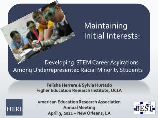 Felisha Herrera  Sylvia Hurtado Higher Education Research Institute, UCLA  American Education Research Association   Ann