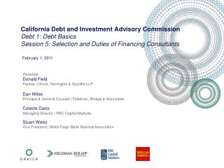 California Debt and Investment Advisory Commission Debt 1: Debt Basics Session 5: Selection and Duties of Financing Cons