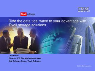 Ride the data tidal wave to your advantage with Tivoli storage solutions