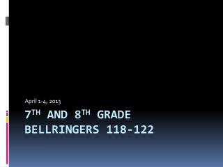 7 th  and 8 th  Grade  Bellringers  118-122