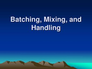 Batching, Mixing, and Handling