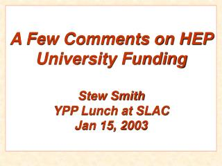 A Few Comments on HEP University Funding Stew Smith YPP Lunch at SLAC Jan 15, 2003
