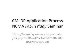 CMLDP Application Process NCMA  FAST Friday  Seminar